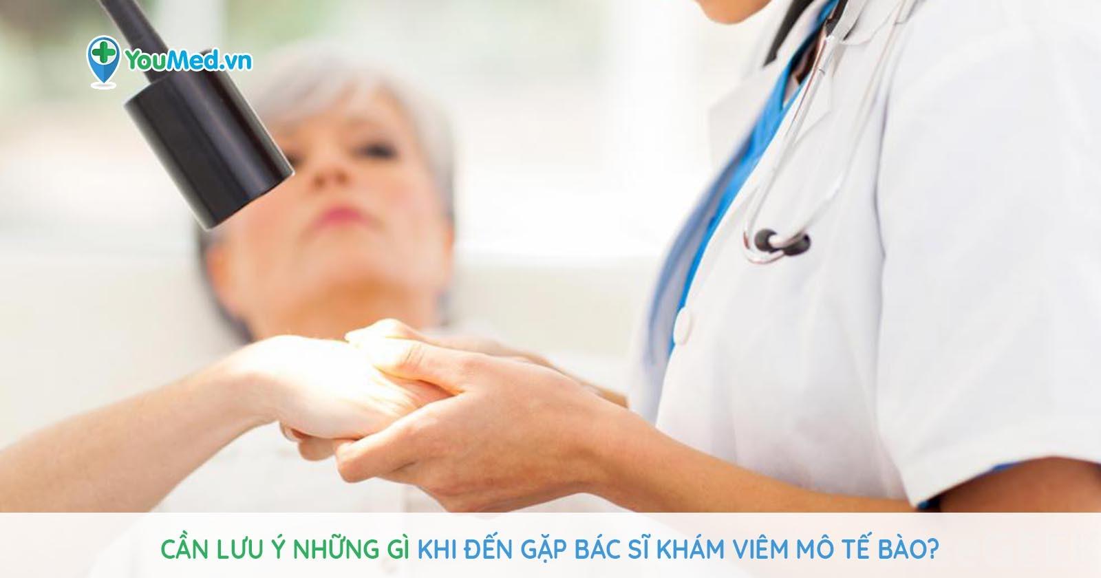 Cần lưu ý những gì khi đến gặp bác sĩ khám Viêm mô tế bào