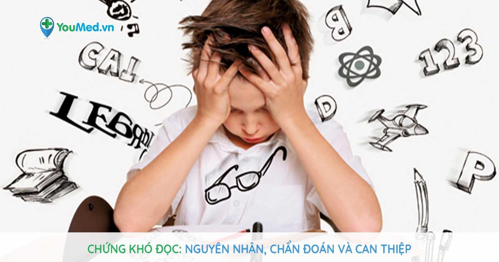 Chứng khó đọc - Nguyên nhân, chẩn đoán và can thiệp