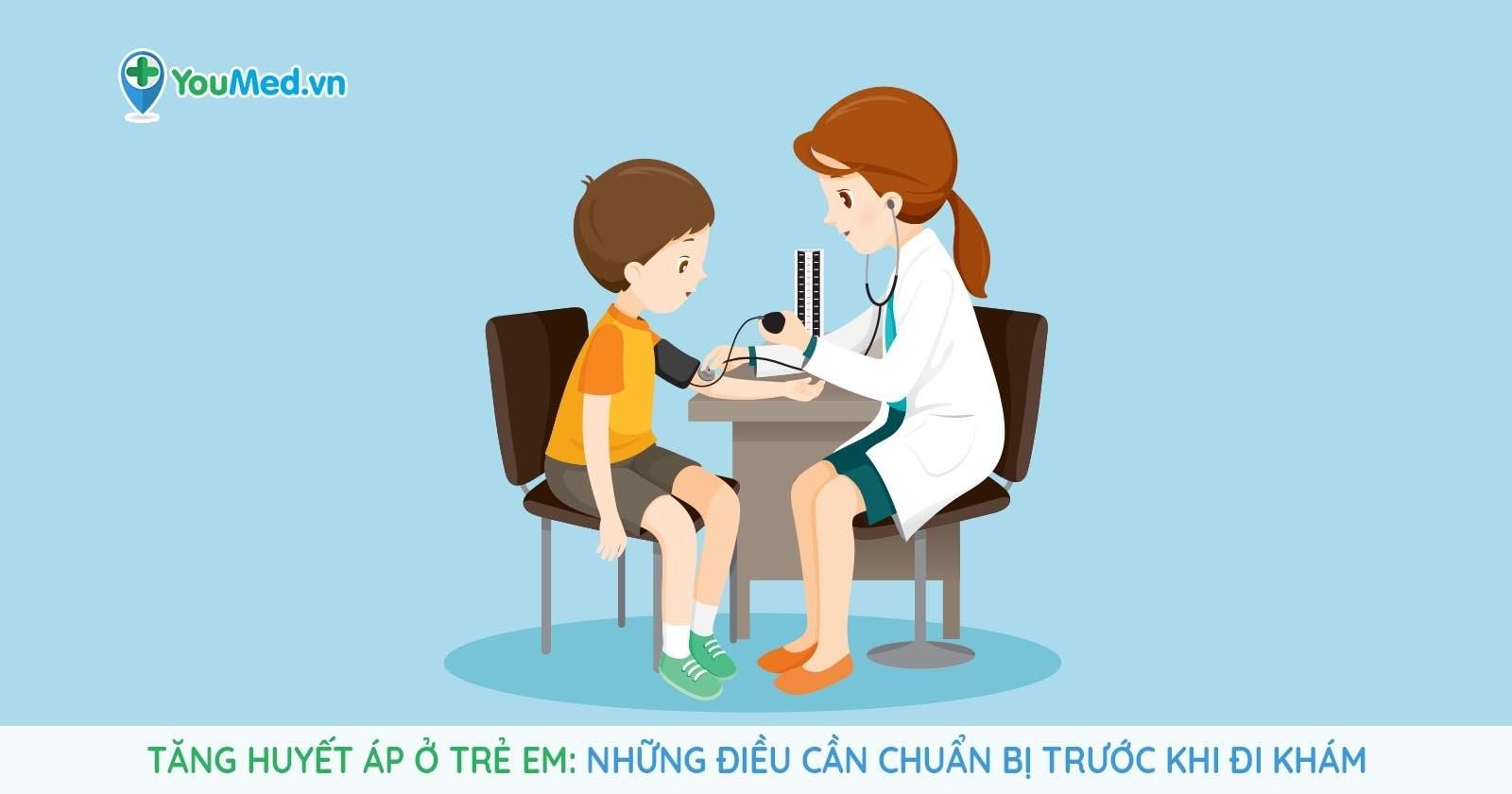 Tăng huyết áp ở trẻ em: Những điều cần chuẩn bị trước khi đi khám