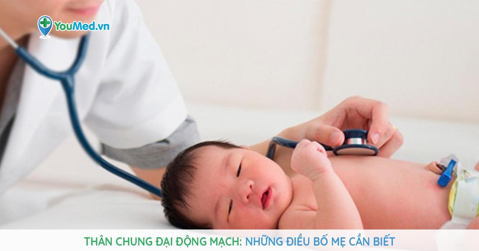 Thân chung đại động mạch: Những điều bố mẹ phải biết
