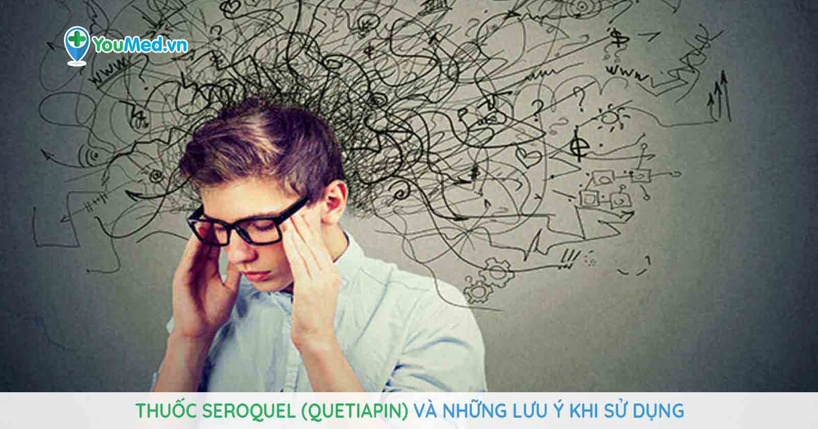 Thuốc Seroquel (quetiapin) và những lưu ý khi sử dụng