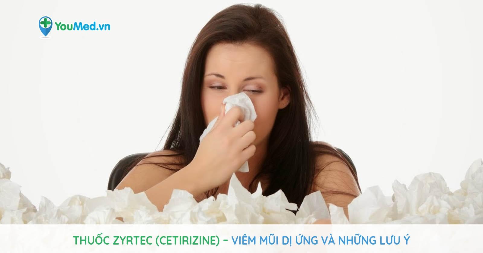 Thuốc Zyrtec (cetirizine) – Viêm mũi dị ứng và những lưu ý