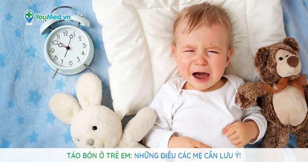 Táo bón ở trẻ em: Những điều các mẹ cần lưu ý!