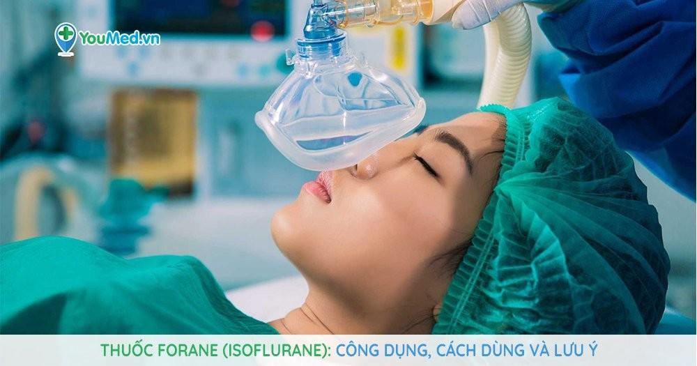 Những lưu ý khi dùng thuốc xịt gây mê Forane (isoflurane)
