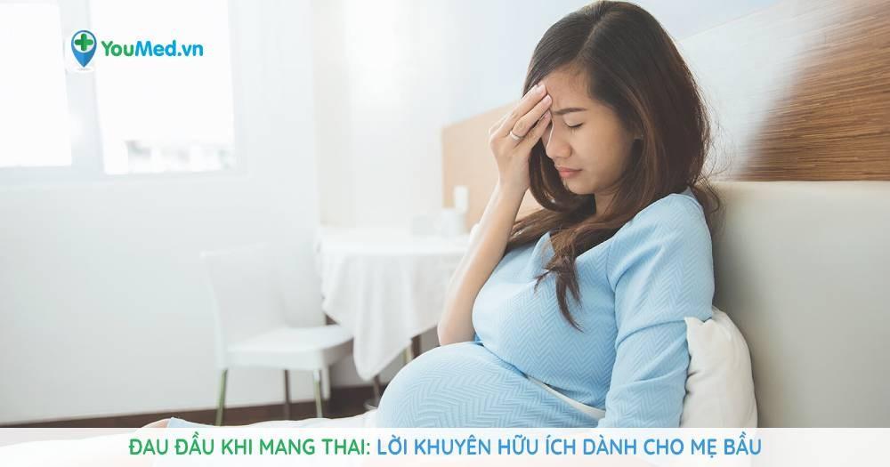 đau đầu khi mang thai lời khuyên hữu ích dành cho mẹ bầu