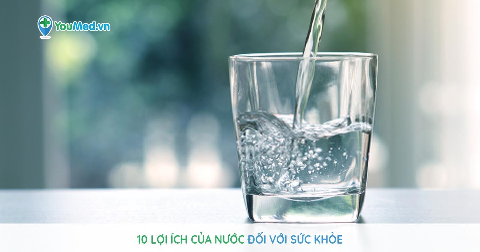 Bác sĩ chỉ ra 10 lợi ích của nước đối với sức khỏe