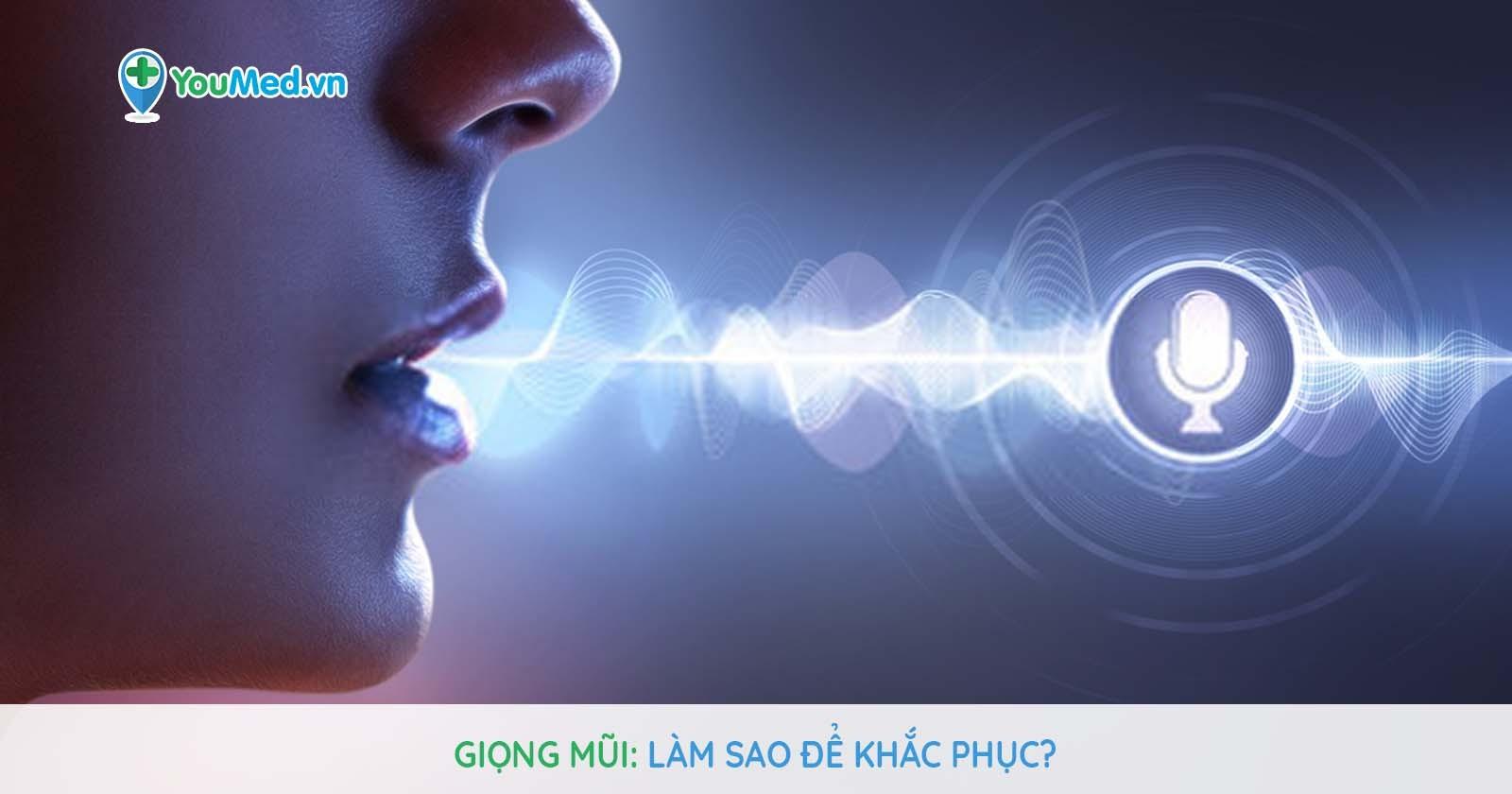 Giọng mũi và những điều cần biết