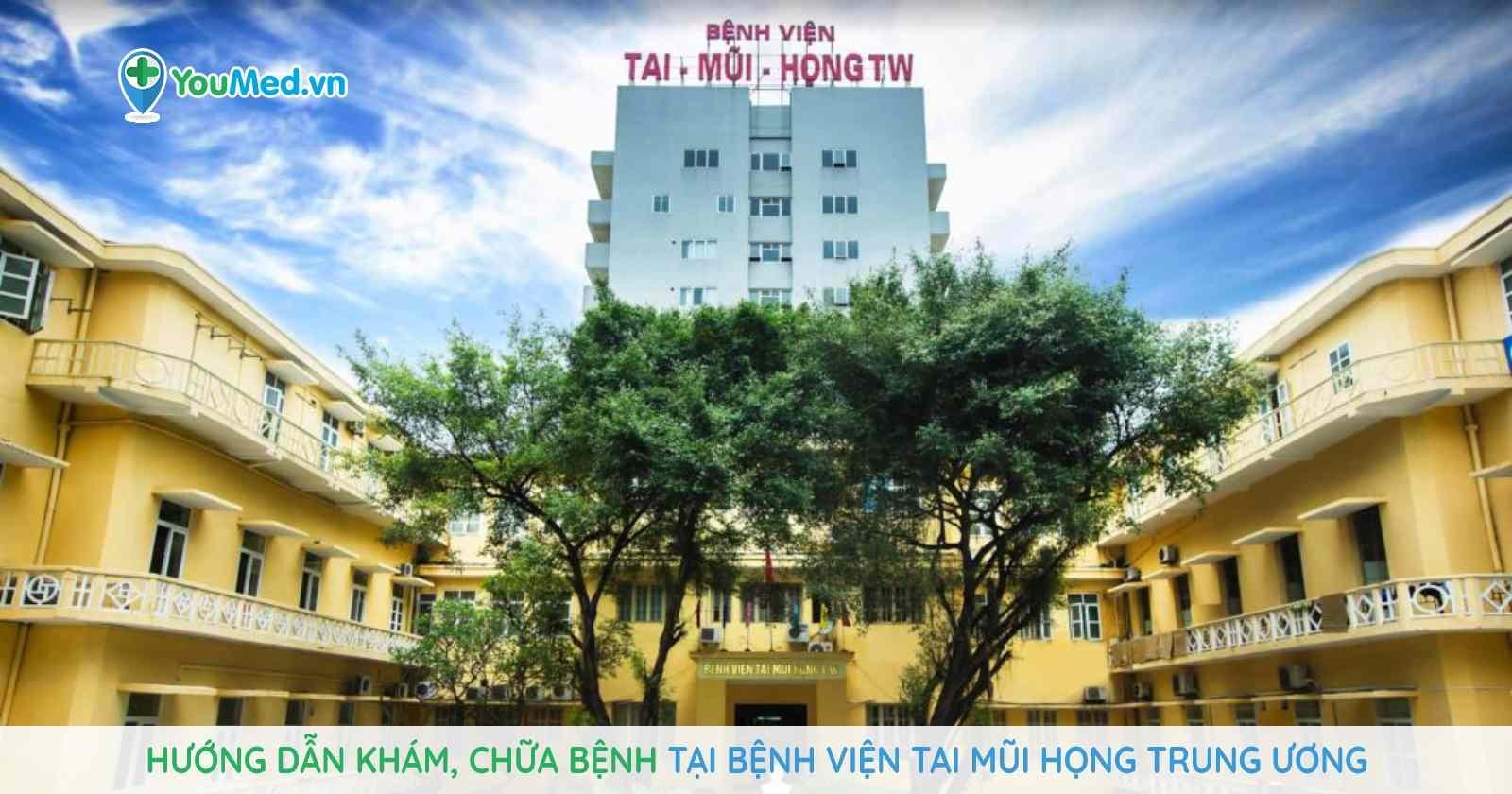 Hướng dẫn khám, chữa bệnh tại Bệnh viện Tai Mũi Họng trung ương