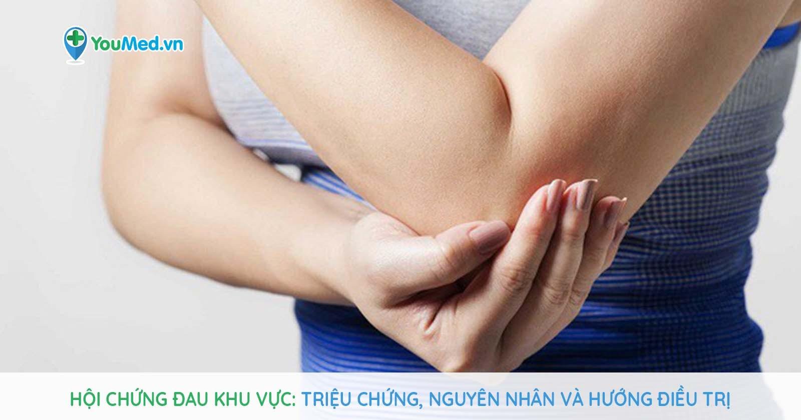Hội chứng đau khu vực: Triệu chứng, nguyên nhân và hướng điều trị