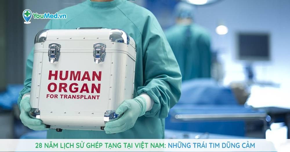28 năm lịch sử ghép tạng tại Việt Nam: Những trái tim dũng cảm