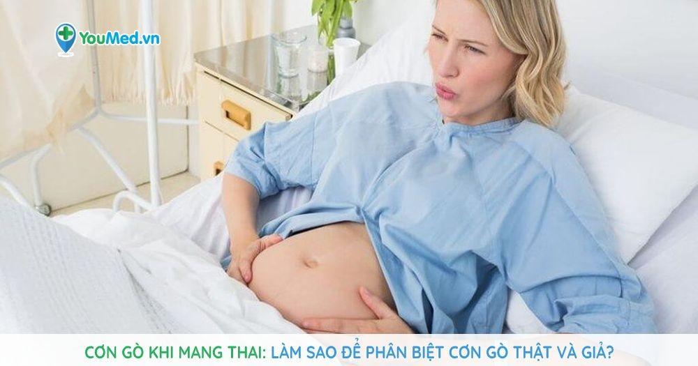Cơn gò khi mang thai: Làm sao để phân biệt cơn gò thật và giả?