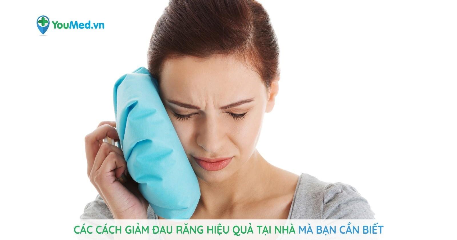 Các cách giảm đau răng hiệu quả tại nhà mà bạn cần biết