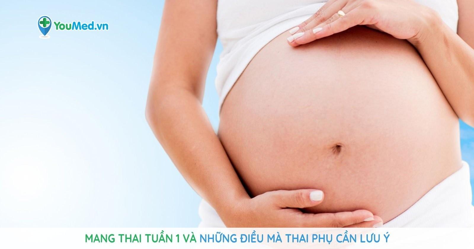 Mang thai tuần 1 và những điều mà thai phụ cần lưu ý