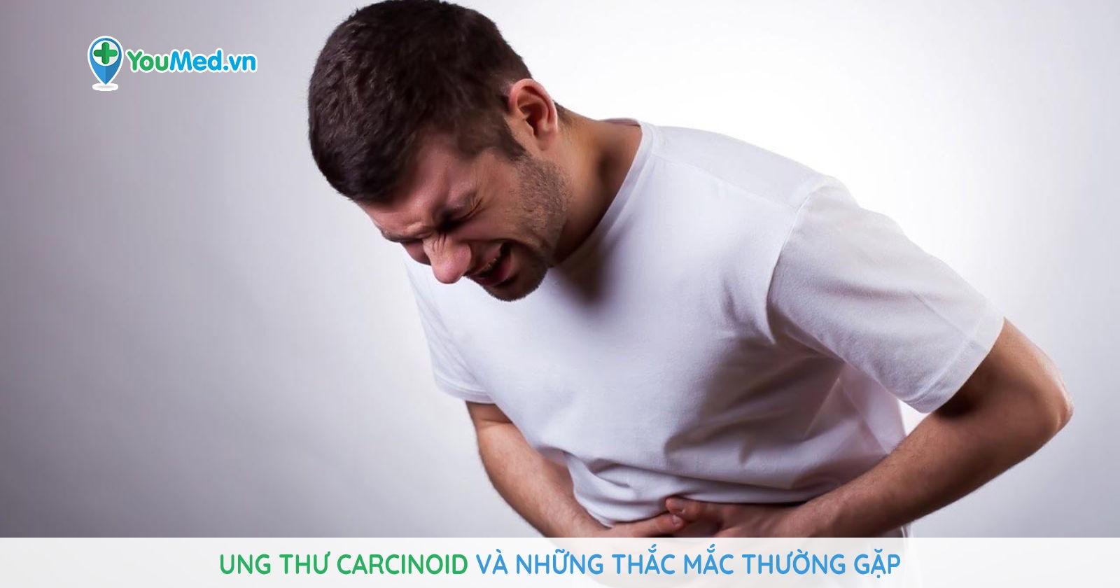 Ung thư Carcinoid và những thắc mắc thường gặp