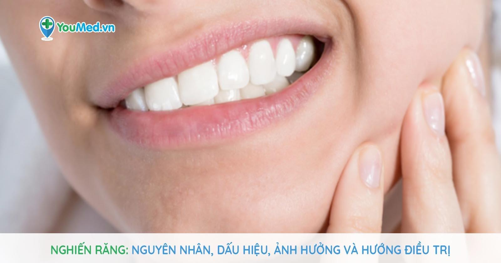 Nghiến răng - Nguyên nhân, dấu hiệu, ảnh hưởng và hướng điều trị