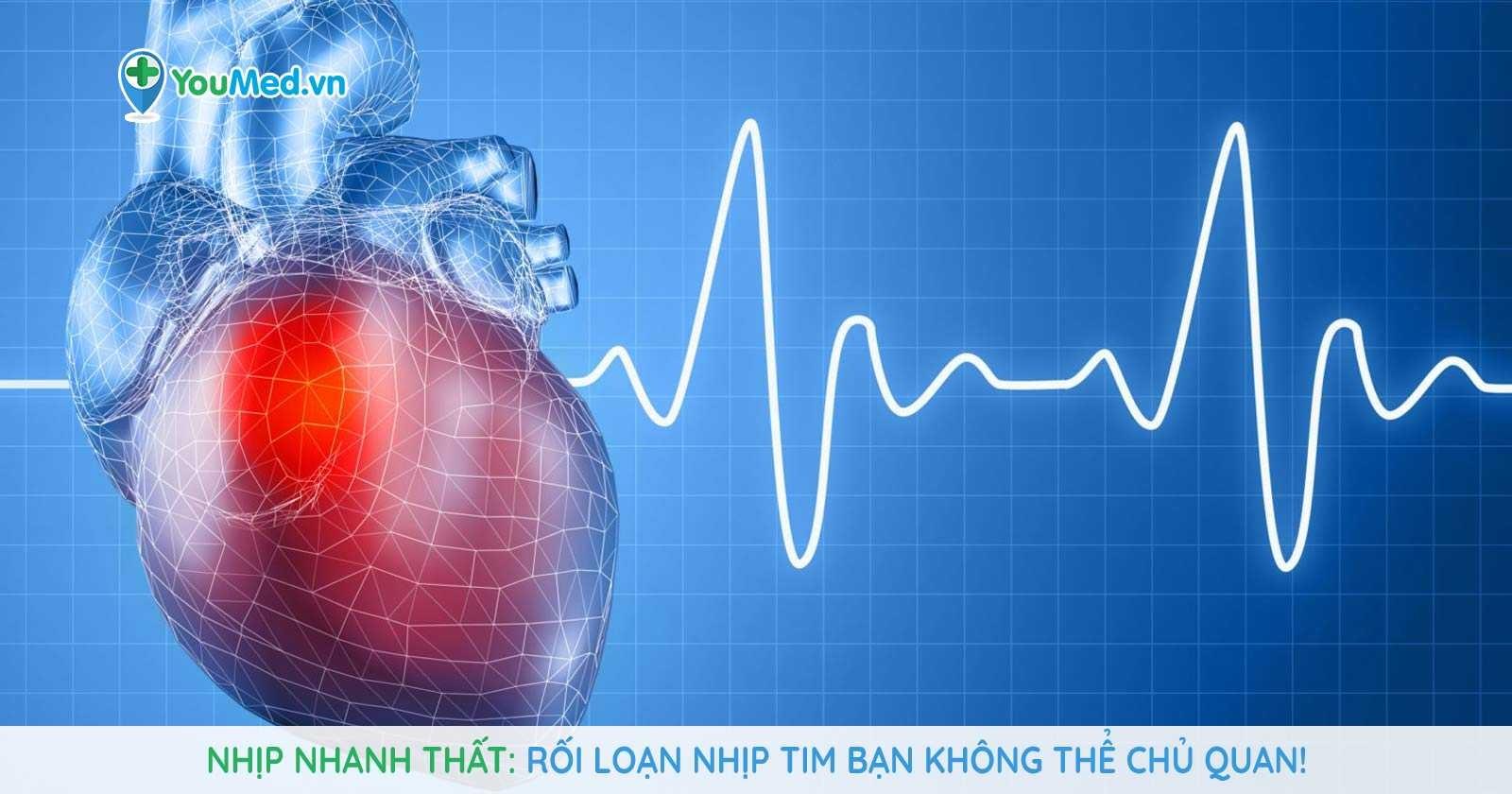 Nhịp nhanh thất: Rối loạn nhịp tim bạn không thể chủ quan!