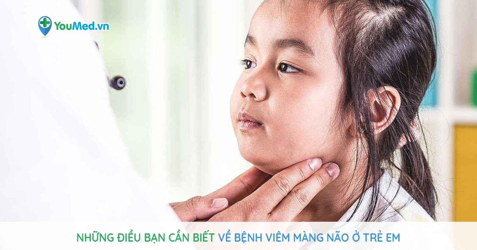 Những điều bạn cần biết về bệnh Viêm màng não ở trẻ em