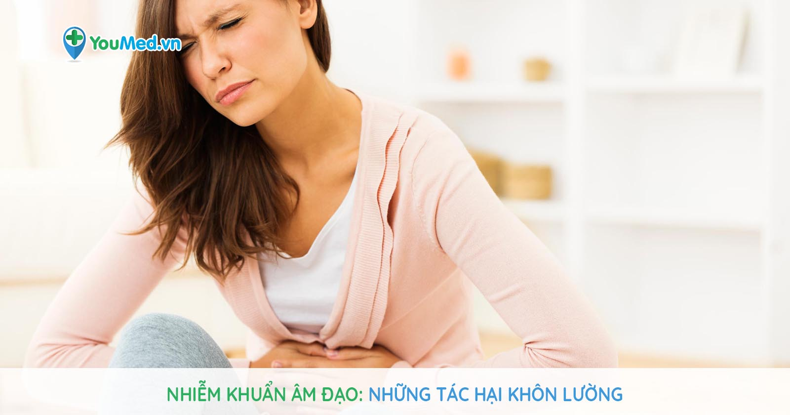 Nhiễm khuẩn âm đạo: Những tác hại khôn lường