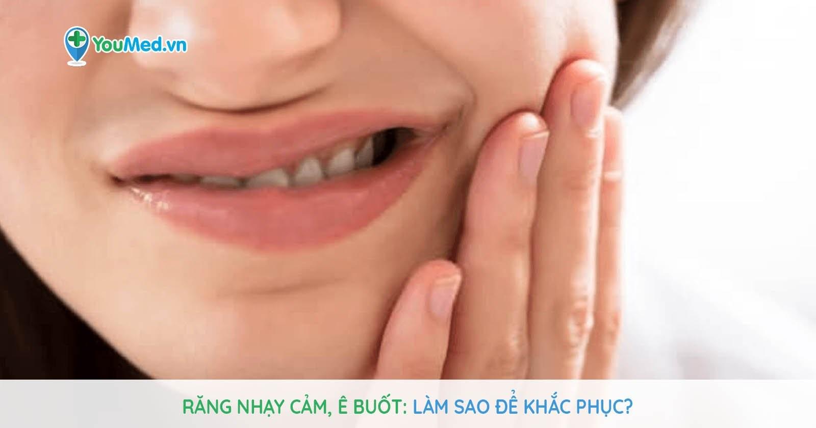 Răng nhạy cảm, ê buốt - Làm sao để khắc phục