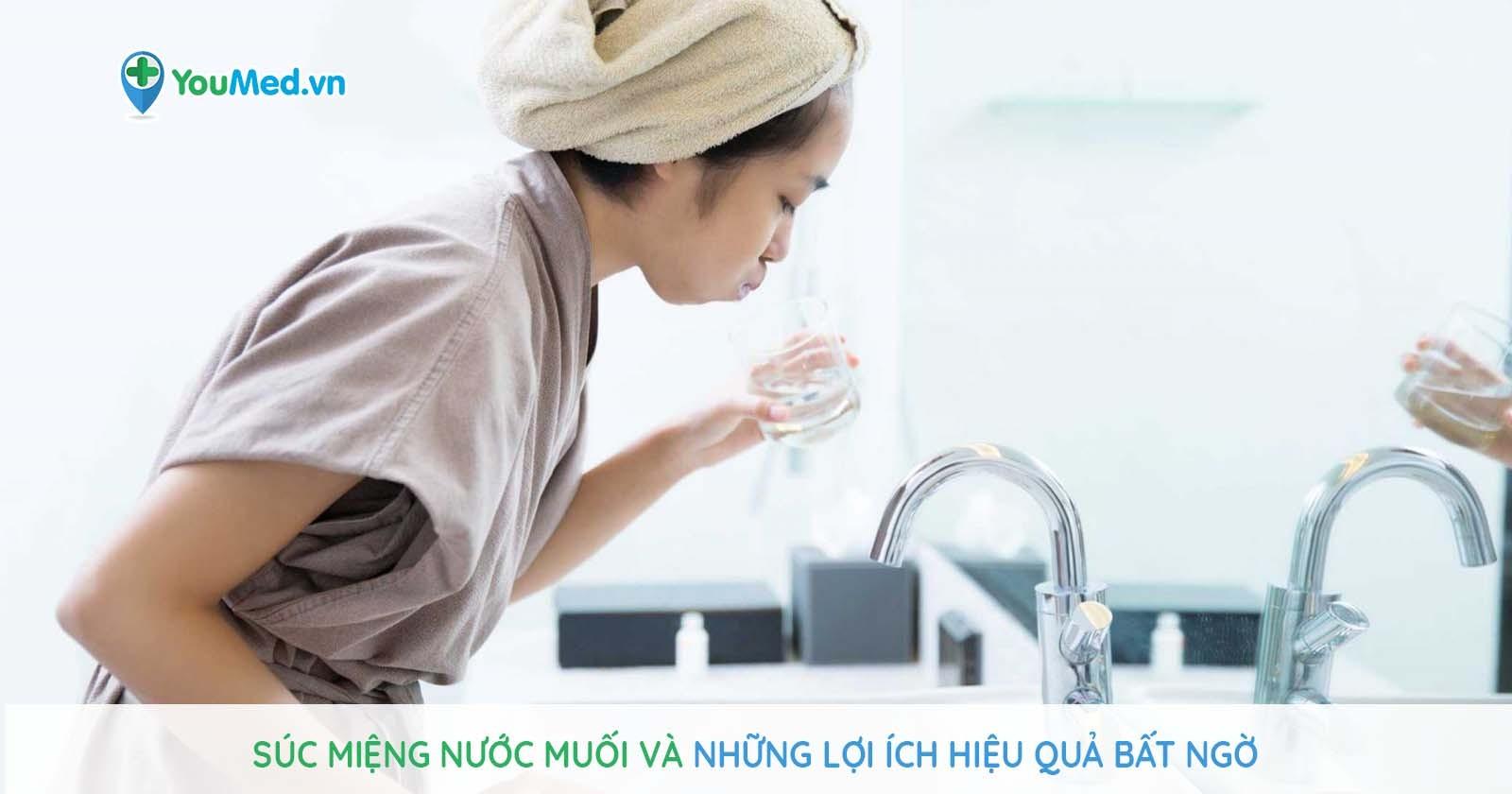 Súc miệng nước muối và những lợi ích hiệu quả bất ngờ