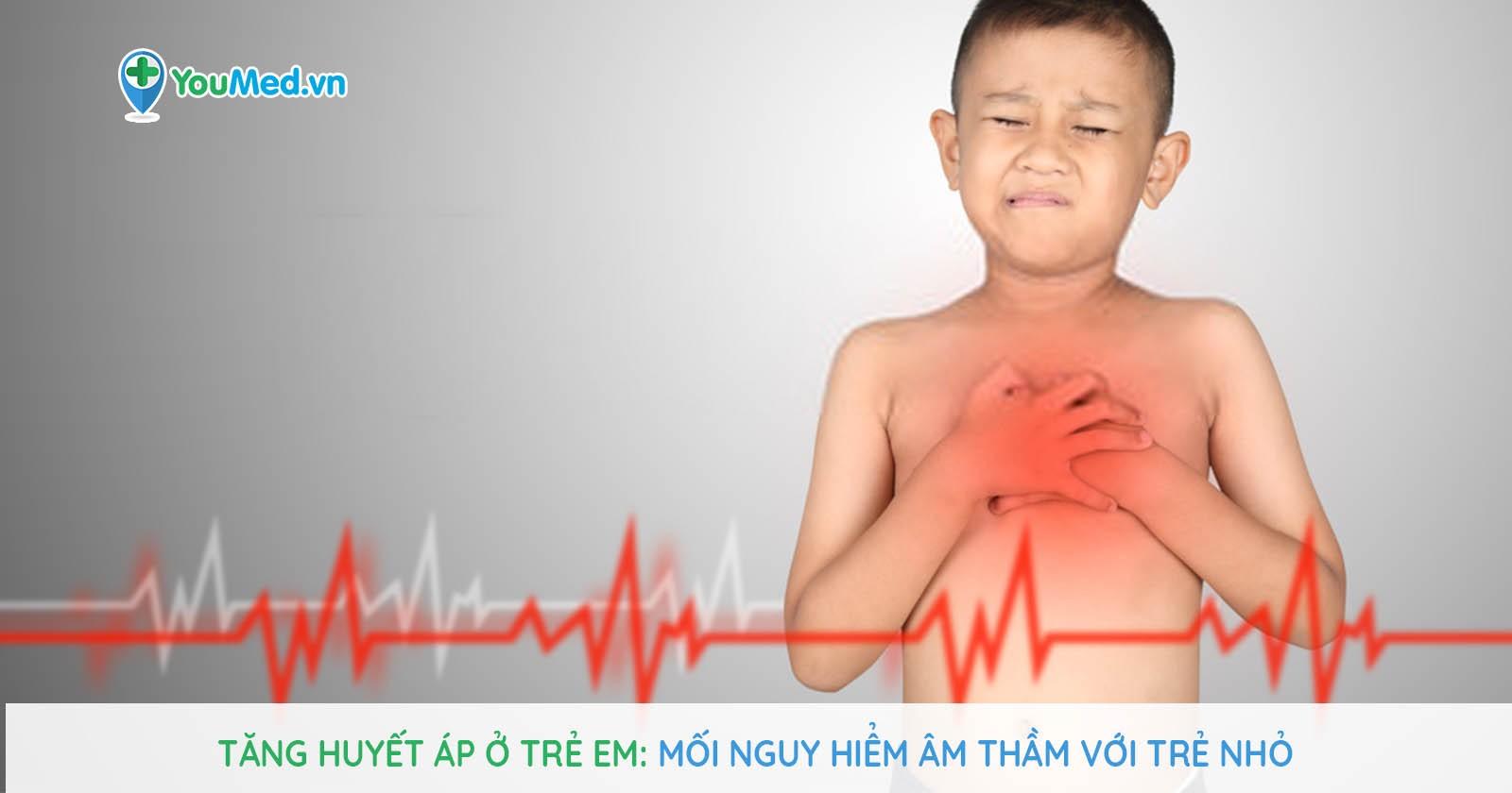 Tăng huyết áp trẻ em: Phụ huynh nhất định phải biết!