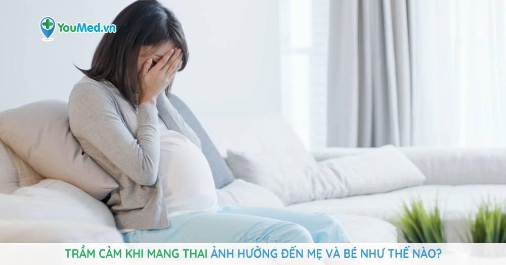 Trầm cảm khi mang thai ảnh hưởng đến mẹ và bé như thế nào?