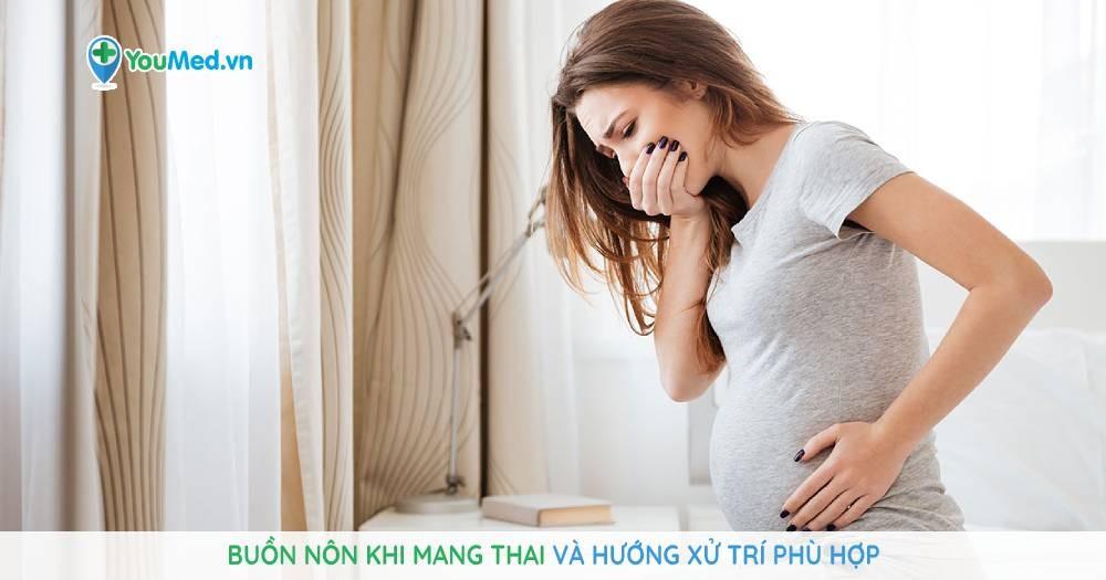 Buồn nôn khi mang thai và hướng xử trí phù hợp