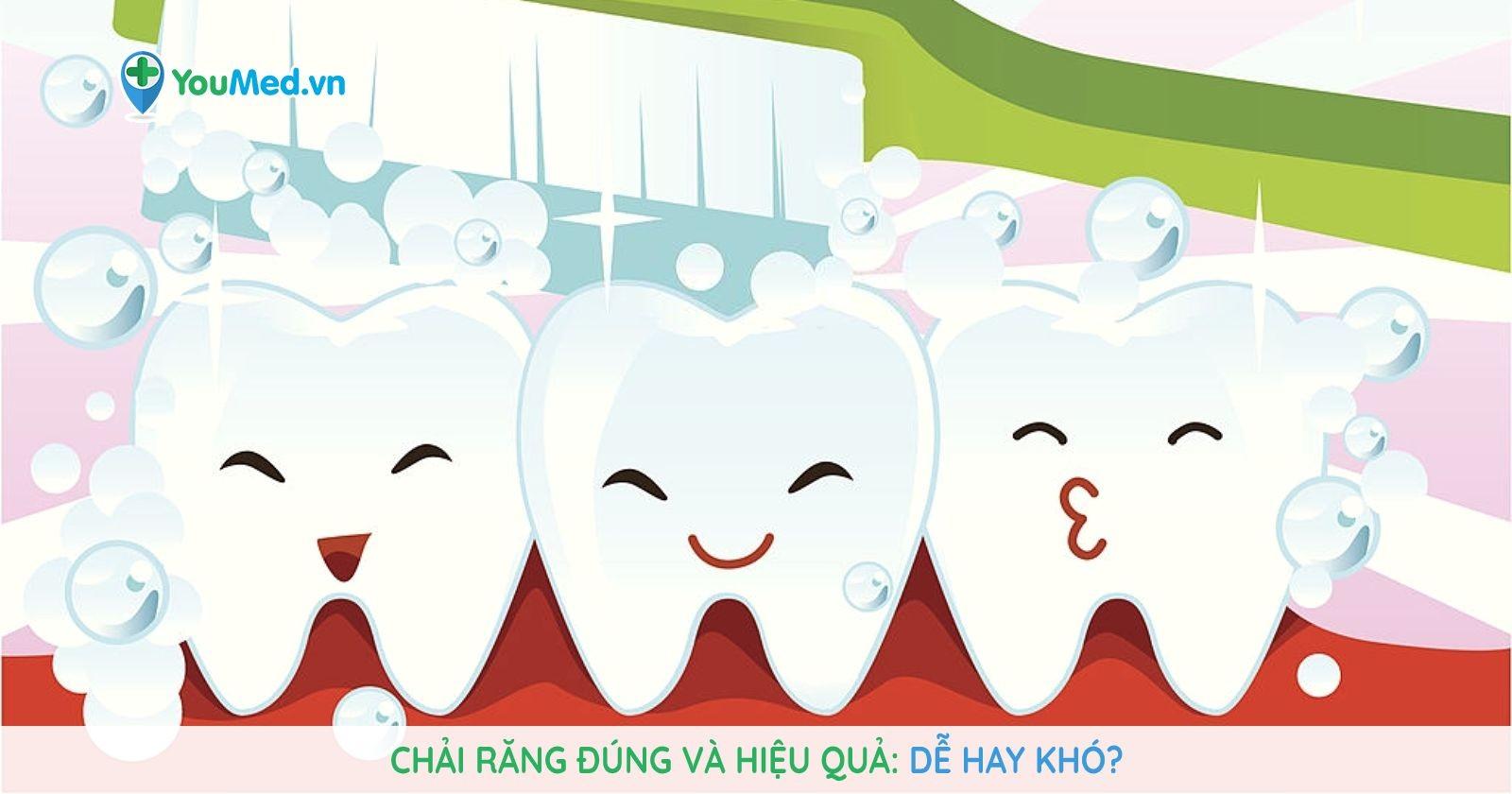 Chải răng đúng và hiệu quả: Dễ hay khó?