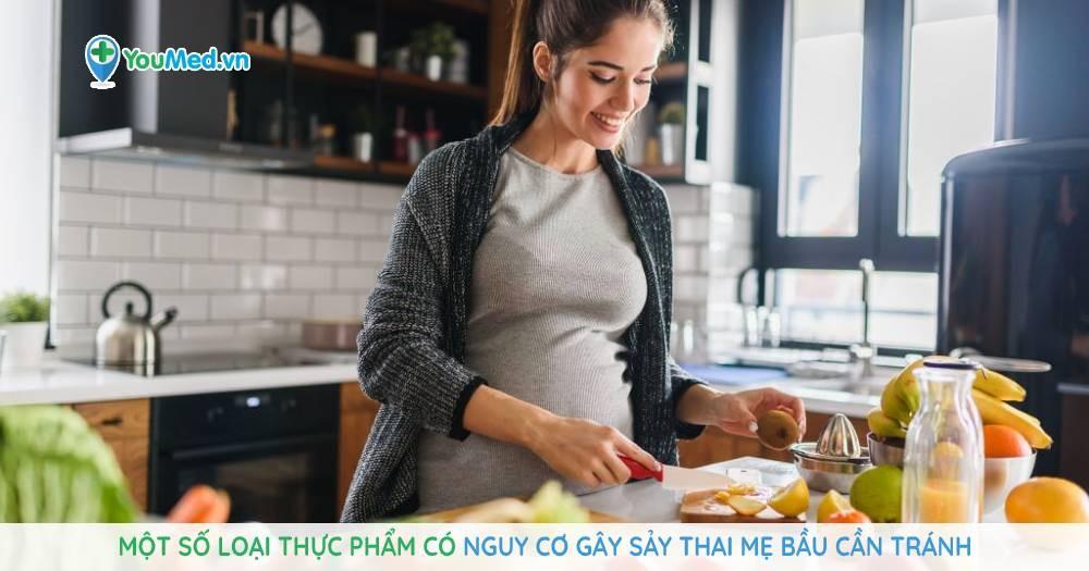 Một số loại thực phẩm có nguy cơ gây sảy thai mẹ bầu cần tránh