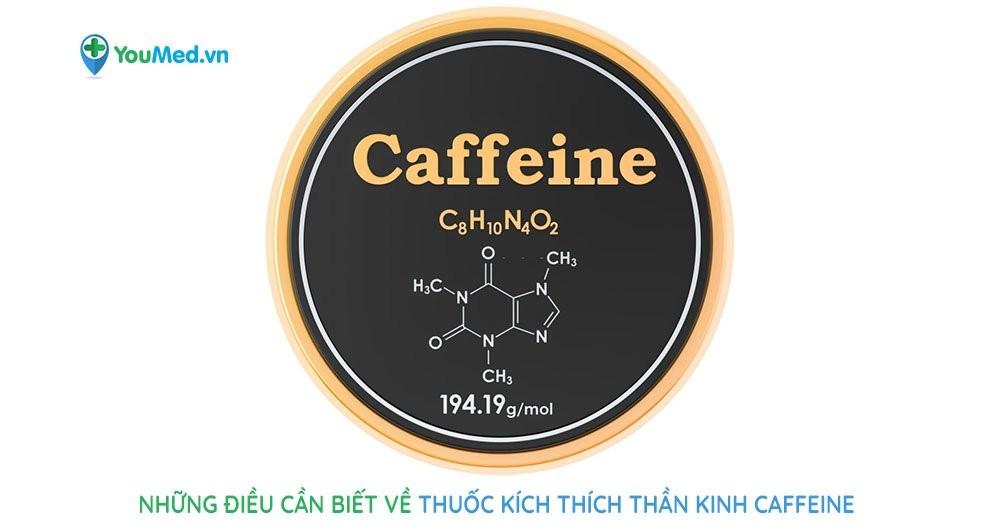 Những điều cần biết về thuốc kích thích thần kinh cafein