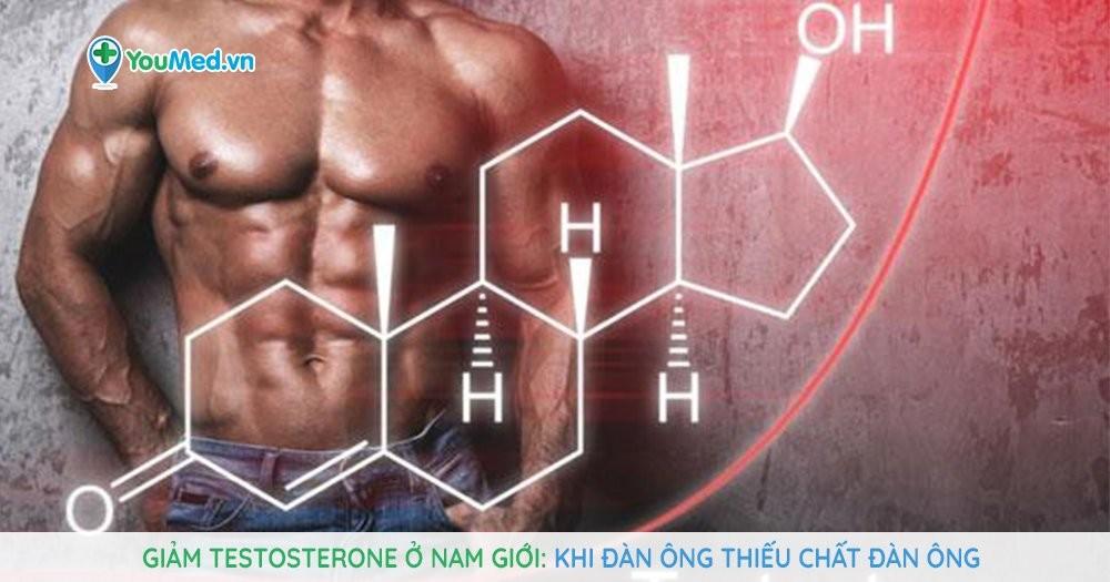Giảm testosterone ở nam giới: Khi đàn ông thiếu chất đàn ông