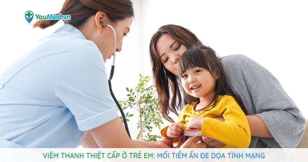 Bạn biết gì về viêm thanh thiệt cấp ở trẻ em?