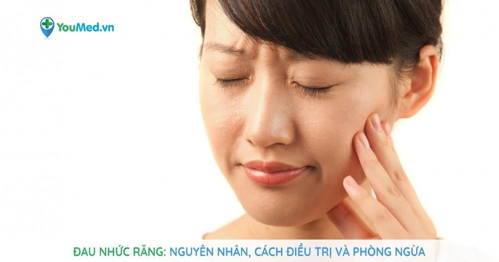 Đau nhức răng - Nguyên nhân, cách điều trị và phòng ngừa