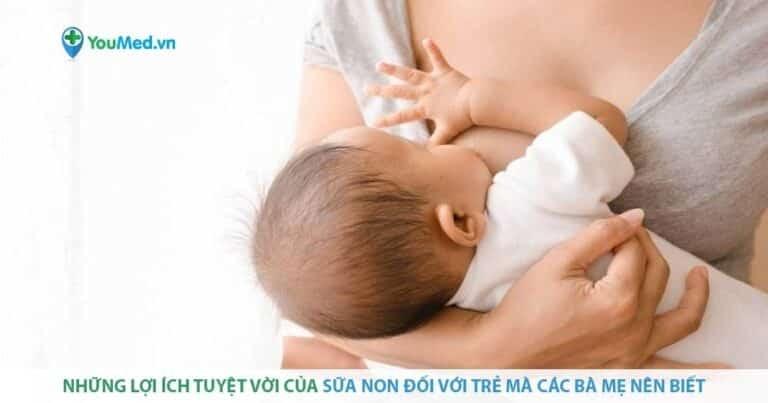 Những lợi ích tuyệt vời của sữa non các bà mẹ nên biết