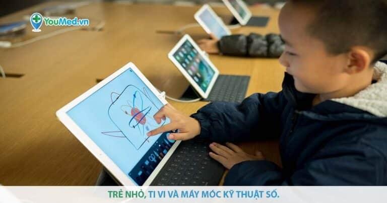 Trẻ nhỏ, ti vi và máy móc kỹ thuật số