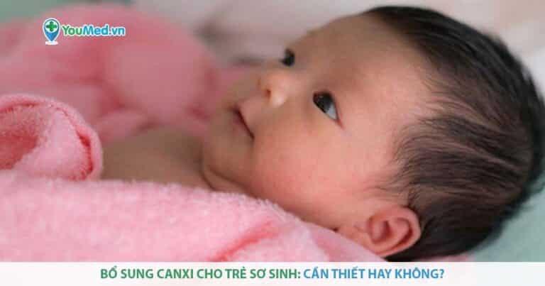 Bổ sung Canxi cho trẻ sơ sinh: Cần thiết hay không?