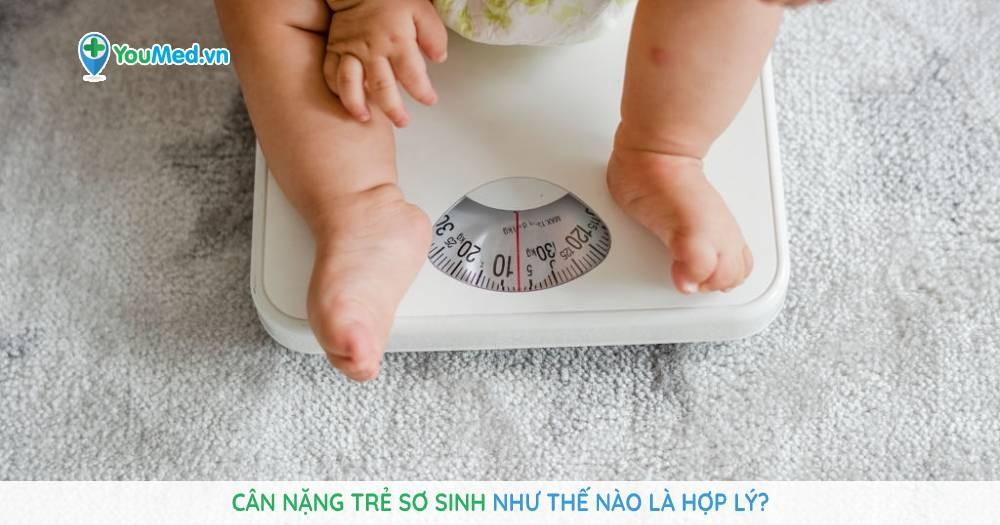 Cân nặng trẻ sơ sinh như thế nào là hợp lý