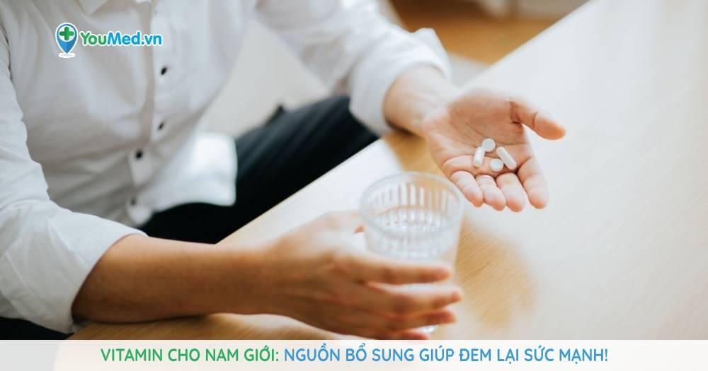 Vitamin cho nam giới: Nguồn bổ sung giúp đem lại sức mạnh!