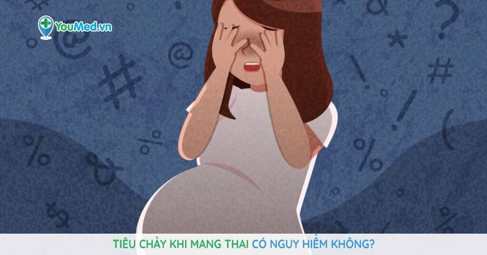 Tiêu chảy khi mang thai có nguy hiểm không?