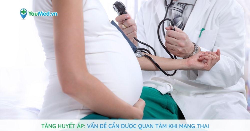 Tăng huyết áp: Vấn đề cần được quan tâm khi mang thai