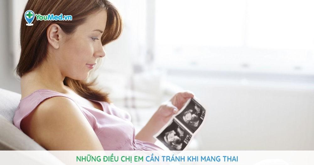 Những điều chị em cần tránh khi mang thai