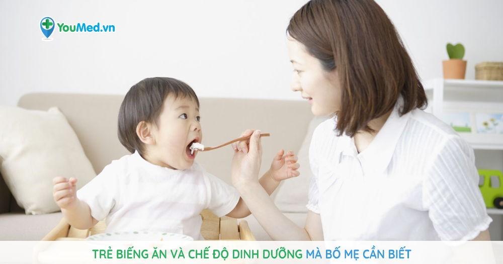 Trẻ biếng ăn và chế độ dinh dưỡng mà bố mẹ cần biết