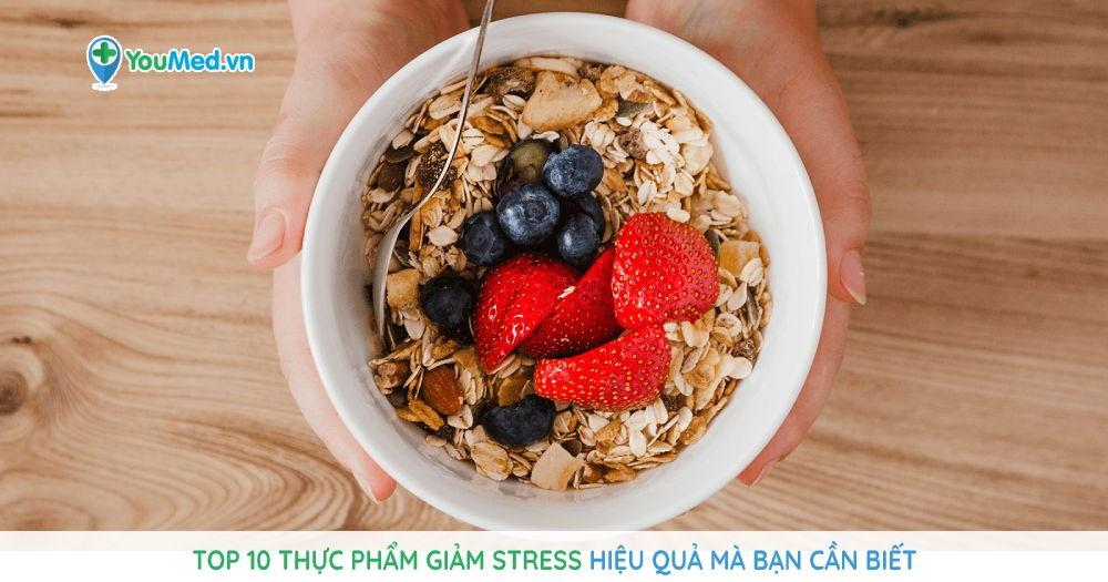 Top 10 thực phẩm giảm stress hiệu quả mà bạn cần biết