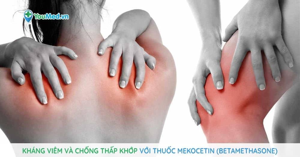 Kháng viêm và chống thấp khớp với thuốc Mekocetin (betamethasone)