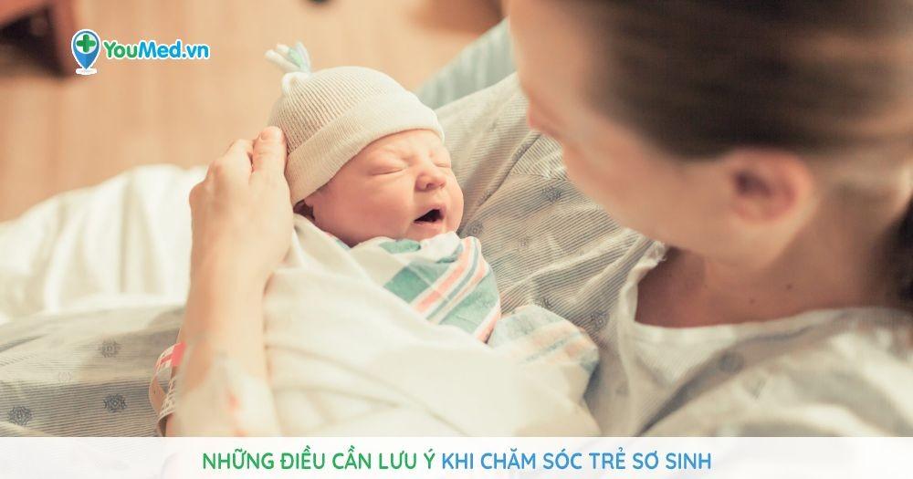 Những điều cần lưu ý khi chăm sóc trẻ sơ sinh