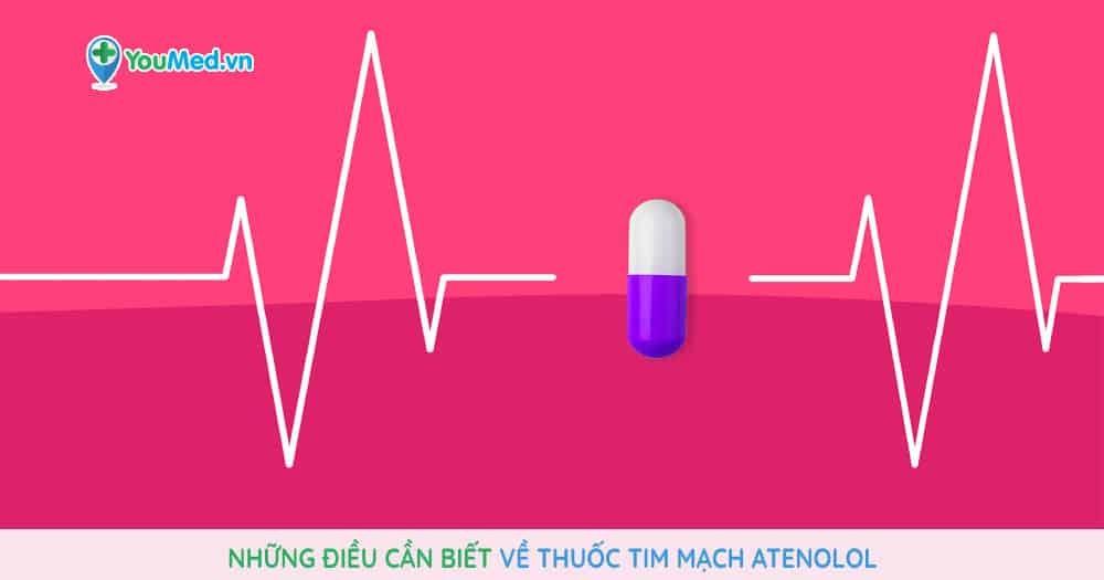 Những điều cần biết về thuốc tim mạch Atenolol