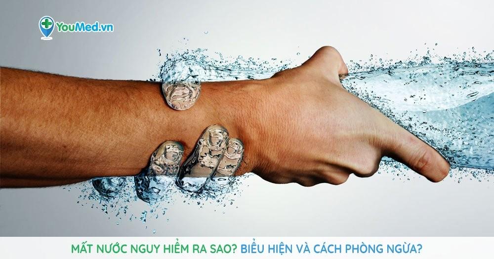 Mất nước nguy hiểm ra sao? Biểu hiện và cách phòng ngừa?
