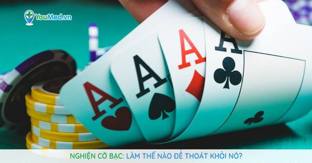 Nghiện cờ bạc: Làm thế nào để thoát khỏi nó?