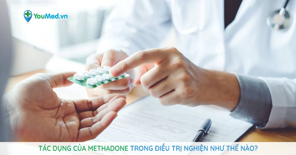 Tác dụng của Methadone trong điều trị nghiện như thế nào?