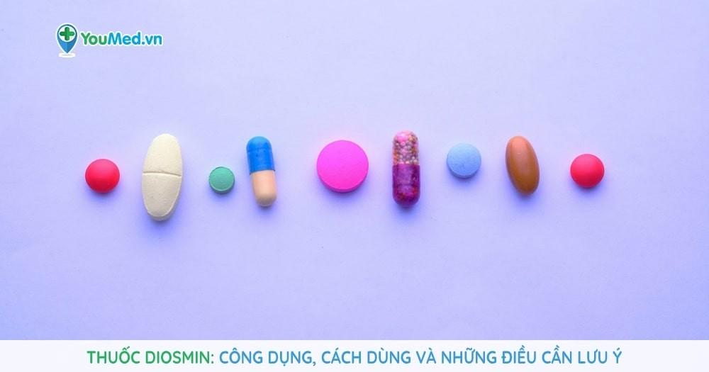 Thuốc Diosmin - công dụng, cách dùng và những điều cần lưu ý